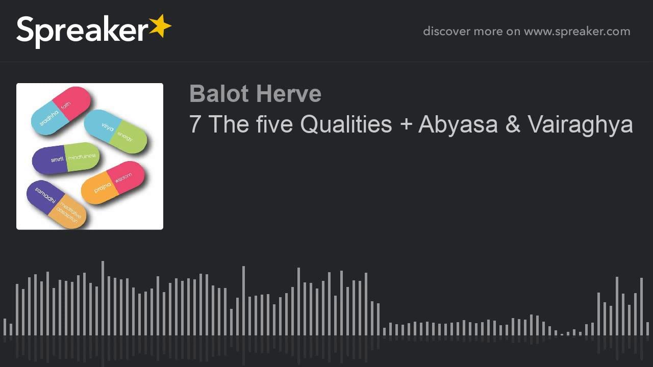 7 The five Qualities + Abyasa & Vairaghya