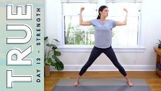 TRUE - Day 13 - Strength & Harmony  |   Yoga With Adriene
