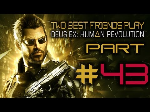 Two Best Friends Play Deus Ex Human Revolution (Part 43 Final)