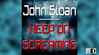 John Sloan  - Keep On Screaming
