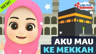 Lagu Anak Islami - Aku Mau Ke Mekkah Terbaru - Lagu Anak Indonesia