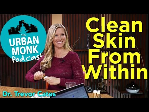 Clean Skin From Within with Guest Dr. Trevor Cates