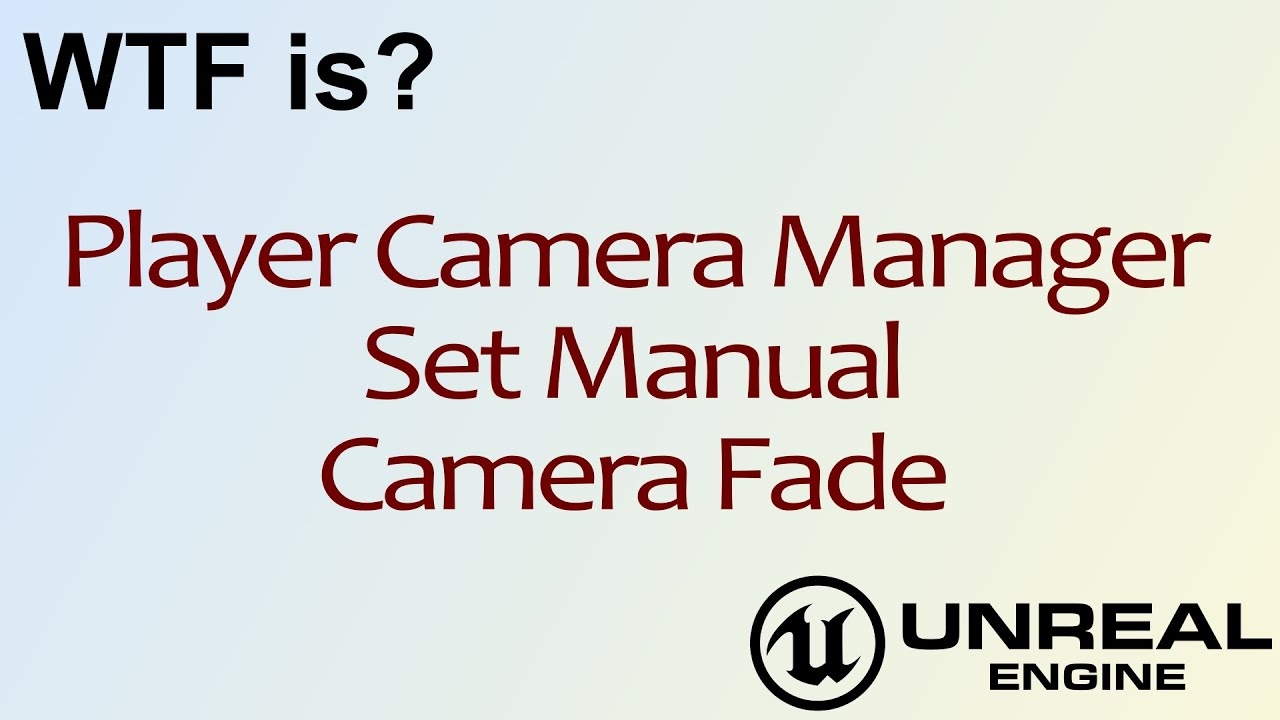 WTF Is? Set Manual Camera Fade in Unreal Engine 4 ( UE4 )