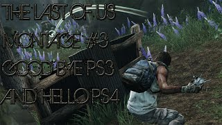 The Last of Us - Montage #3 Farewell PS3 and Hello PS4