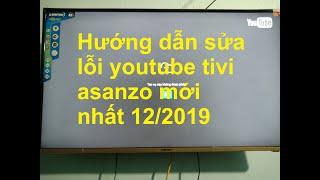 Hướng dẫn sửa lỗi youtube tivi asanzo mới nhất 12/2019 và hát karaoke chọn bài bằng điện thoại