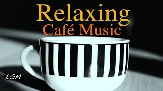 CAFE MUSIC - Relaxing Jazz & Bossa Nova - Piano & Guitar Instrumental Music For Study,Work,Relax