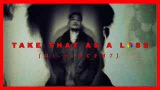 Di-Vincent -  TAKE THAT AS A LOSS 🏆 [official lyric video]
