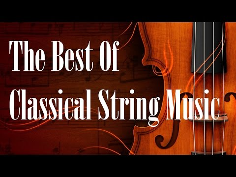 The Best Of Classical String Music - Mozart, Beethoven, Bach ...Classical Music mix
