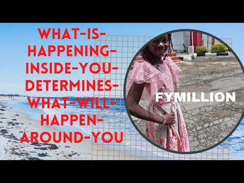 WHAT IS HAPPENING INSIDE YOU DETERMINES WHAT WILL HAPPEN AROUND YOU