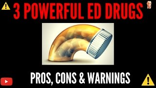 ♂ 3 Powerful ED Drugs - Pros, Cons & Warnings