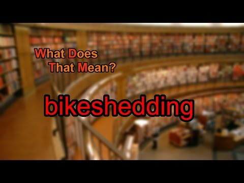 What does bikeshedding mean?
