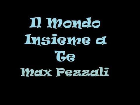 Max Pezzali-Il Mondo Insieme a Te (con testo)