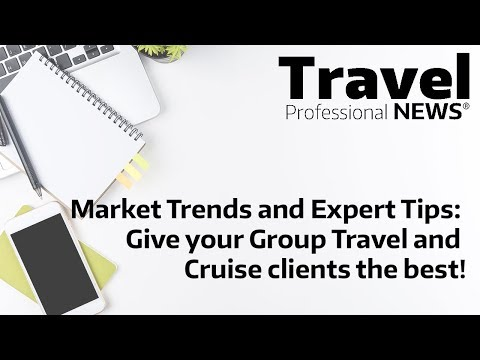 Market Trends and Expert Tips  Give your Group Travel and Cruise clients the best!