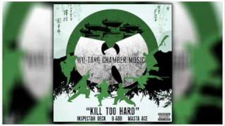 "Wu-Tang - ""Kill Too Hard"" Ft.Inspectah Deck & U-God & Masta Ace"