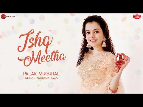 Ishq Meetha - Palak Muchhal | Anupama Raag | Ajay Bawa | Zee Music Originals