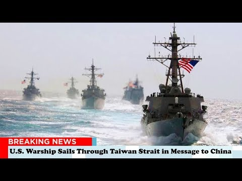 U.S. Navy Warship Sails Through Taiwan Strait in Message to China