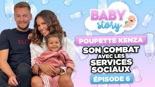 BABY STORY (ÉPISODE 6): POUPETTE KENZA, SON COMBAT AVEC LES SERVICES SOCIAUX