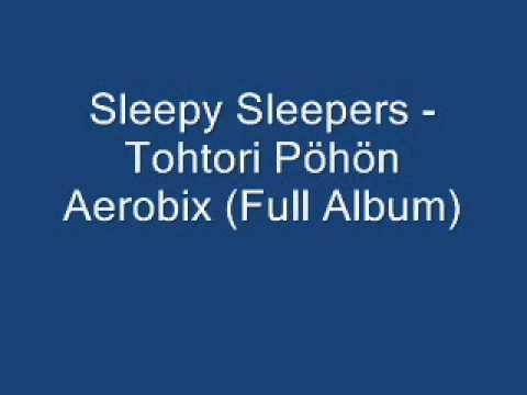 Sleepy Sleepers - Tohtori Pöhön Aerobix (Full Album)