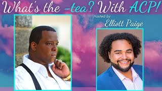 What's The -tea? With ACP! featuring Joshua Conyers PART 2| Reali-TEA