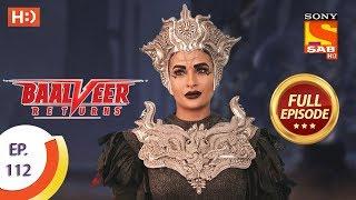Baalveer Returns - Ep 112 - Full Episode - 12th February 2020