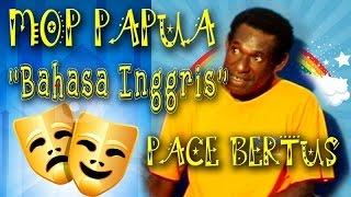 Mop Papua oleh Pace Bertus : Bahasa Inggris EPEN KAH CUPEN TOH vol 2
