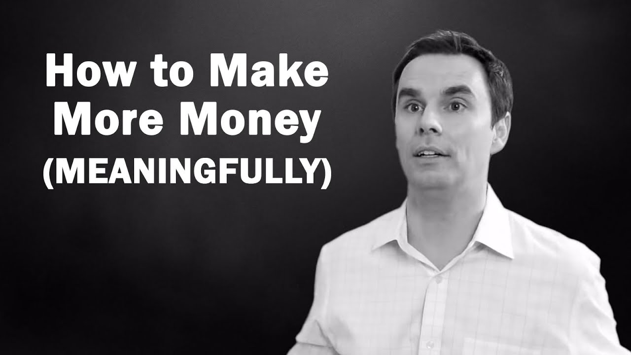 How to Make More Money (Meaningfully)