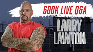 Larry Lawton 600K Subscribers Live Q&A - | L12 |