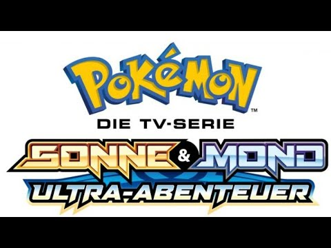 Pokémon Die TV-Serie: Sonne & Mond ~ Ultra-Abenteuer Intro (Deutschland)