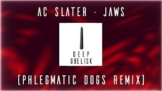 AC Slater - Jaws (Phlegmatic Dogs Remix)