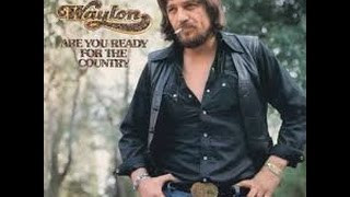 Are You Ready For The Country by Waylon Jennings.