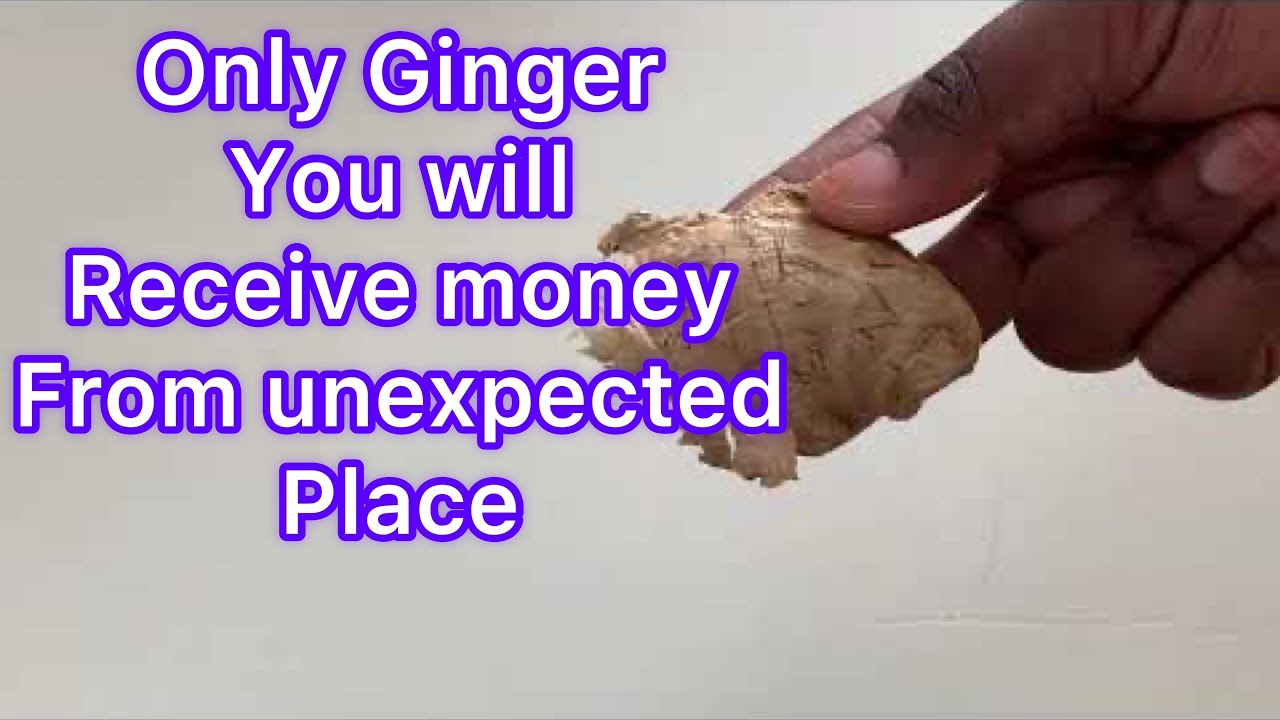USE ONLY GINGER AND RECEIVE UNEXPECTED MONEY WITHOUT ASK OR BEG ANYONE