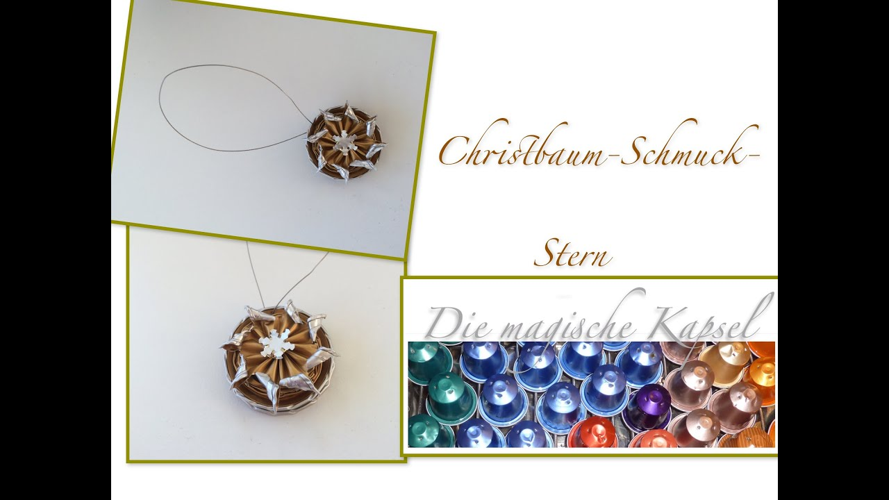 diy christbaum schmuck aus kaffeekapseln selber herstellen die magische kaffee kapsel youtube. Black Bedroom Furniture Sets. Home Design Ideas