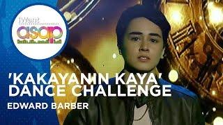 Edward Barber - 'Kakayanin Kaya' Dance Challenge | iWant ASAP Highlights