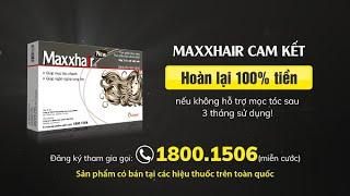 Maxxhair - Ngăn ngừa rụng tóc, kích thích tóc mọc nhanh chắc khỏe hơn