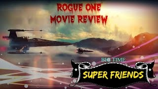 ROGUE ONE MOVIE REVIEW - BIG TIME SUPER FRIENDS PODCAST