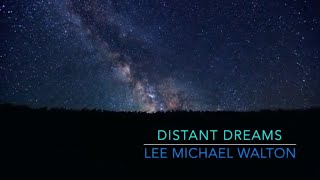 2019 DISTANT DREAMS- Lee Michael Walton Piano solo instrumental. Modern classical/chillout music