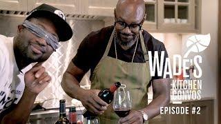 Dwyane Wades Kitchen Convos Ep. 2: The Blindfold Wine Taste Test