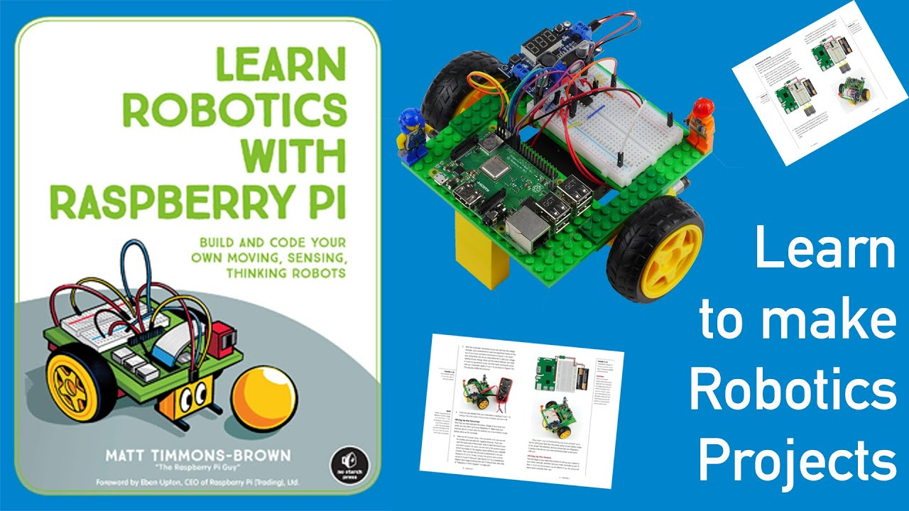 Learn Robotics with Raspberry Pi Thinking Robots Build and Code Your Own Moving Sensing
