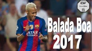 Neymar - Balada Boa 2017 | Skills & Goals HD