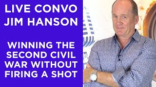 Live Convo: Jim Hanson - Winning the Second Civil War Without Firing A Shot - YouTube