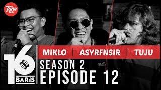 16 BARIS | Season 2 | EP12 | Miklo, ASYRFNSIR & TUJU