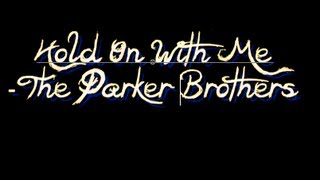 Hold On With Me- The Parker Brothers