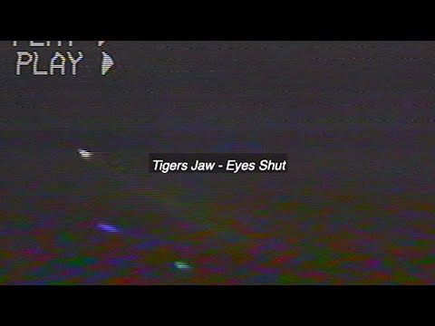 Tigers Jaw – Eyes Shut