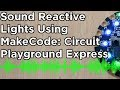 Sound Reactive Lights Project with Circuit Playground & MakeCode