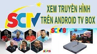 Xem đầy đủ các kênh truyền hình SCTV trên android tv box