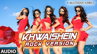 Khwaishein (Rock Version) Full AUDIO Song - Arijit Singh, Armaan Malik | Calendar Girls | T-Series