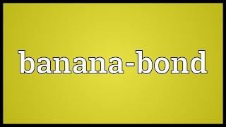 Banana-bond Meaning