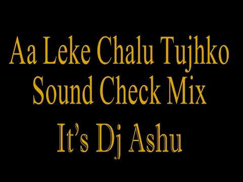 Aa Leke Chalu Tujhko Sound Check Mix