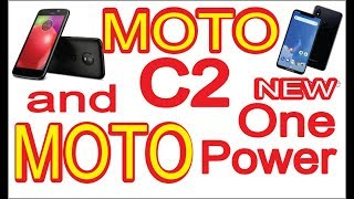 Moto C2 and Moto One Power Smartphone, Latest Technology Update