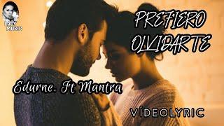 PREFIERO OLVIDARTE Edurne ft Mantra (Letra y Música) VideoLyrics Canción para decir adiós a un amor